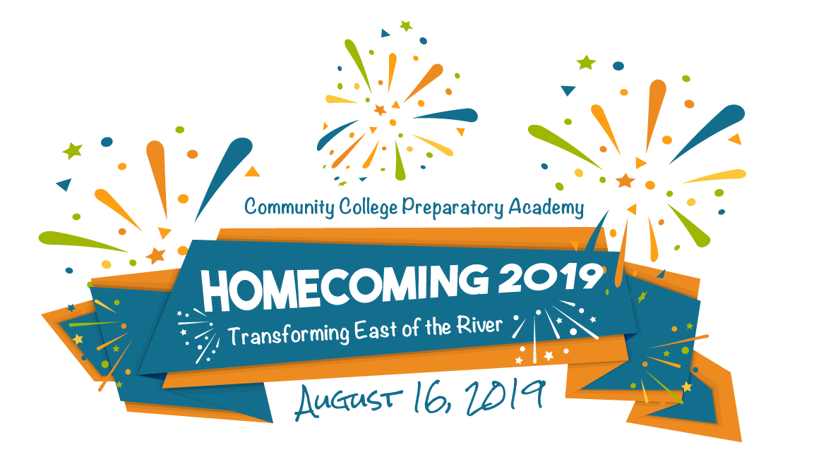 Community College Preparatory Academy Homecoming 2019 Transforming East of the River | August 16, 2019